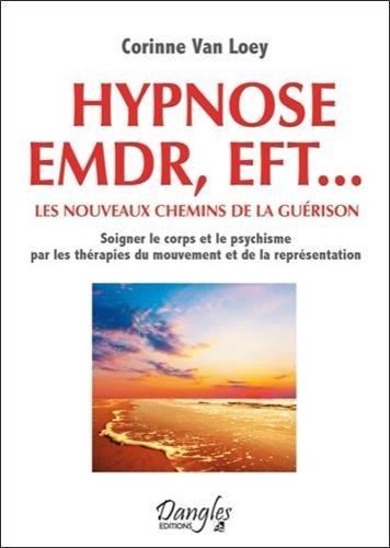 Hypnose EMDR, EFT... Les nouveaux chemins de la guérison par Corinne Van Loey, Stéphanie Assante