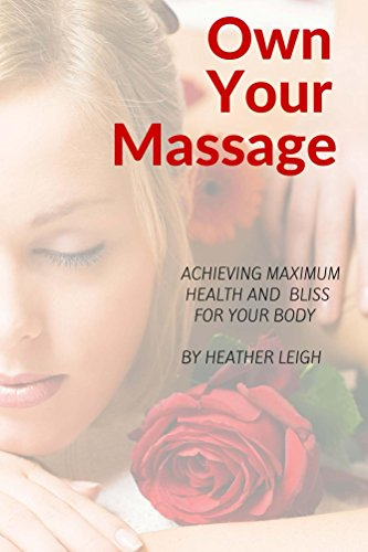 Own Your Massage: Achieving Maximum Health And Bliss For Your Body (English - Bliss Massage
