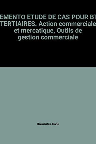 MEMENTO ETUDE DE CAS POUR BTS TERTIAIRES. Action commerciale et mercatique, Outils de gestion commerciale par  Marie Beauchaton (Broché)