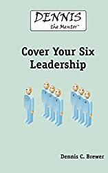 Dennis The Mentor Cover Your Six Leadership