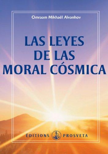 LAS LEYES DE LAS MORAL CÓSMICA (Obras Completas) por Omraam Mikhaël Aïvanhov
