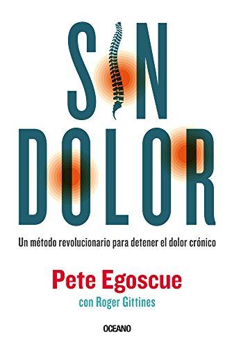 Sin Dolor. El Metodo Revolucionario Para Combatir El Dolor Cronico por Pete Egoscue