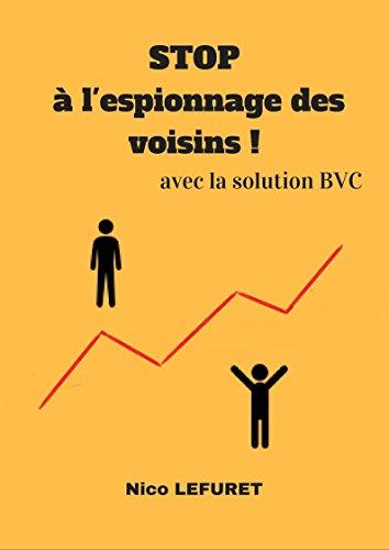 STOP à l'espionnage des voisins !: avec la solution BVC par Nico LEFURET