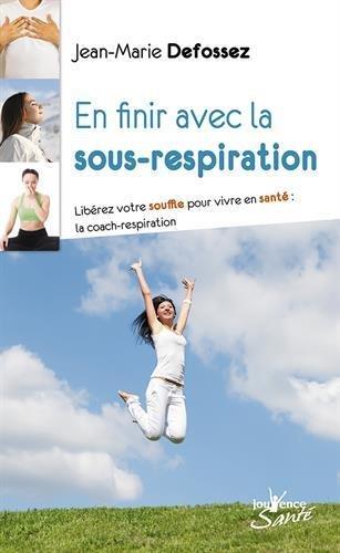 En finir avec la sous-respiration : Librez votre souffle pour vivre en sant : la coach-respiration