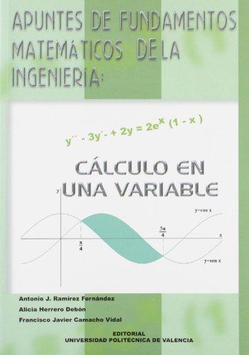 Apuntes de Fundamentos Matemáticos de La Ingeniería: Cálculo En Una Variable (Académica) por Francisco Javier Camacho Vidal