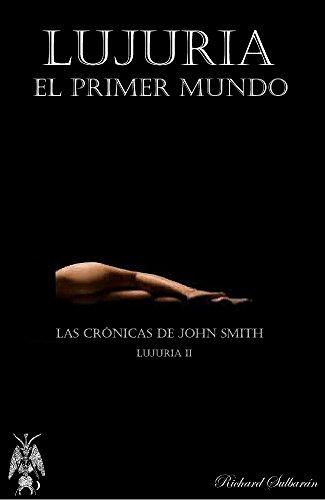 Lujuria / El Primer Mundo: Las Crónicas de Jhon Smith (Las Crónicas de John Smith nº 3)
