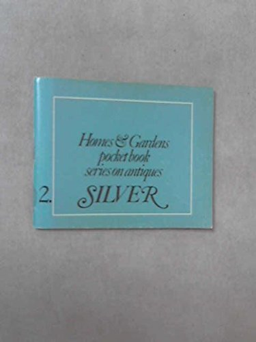 Homes & Gardens Pocket book series on Antiques: 2. Silver (Silver Antique Pocket)
