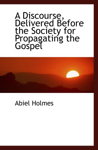 A Discourse, Delivered Before the Society for Propagating the Gospel