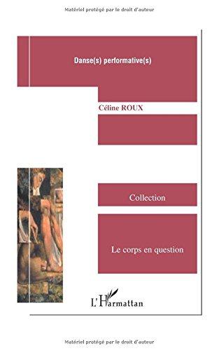 Danse(s) performative(s) : Enjeux et développements dans le champ chorégraphique français (1933-2003) par Céline Roux