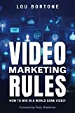 Video Marketing Rules: How to Win in a World Gone Video!
