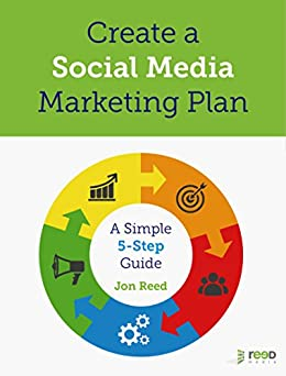 Create a Social Media Marketing Plan: A Simple 5-Step Guide by [Reed, Jon]