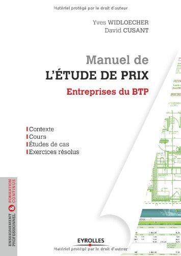 Manuel de l'tude de prix : Entreprises du BTP - contexte, cours, tudes de cas, exercices rsolus