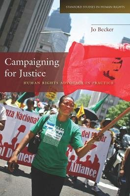 [( Campaigning for Justice: Human Rights Advocacy in Practice (Stanford Studies in Human Rights) By Becker, Jo ( Author ) Paperback Dec - 2012)] Paperback