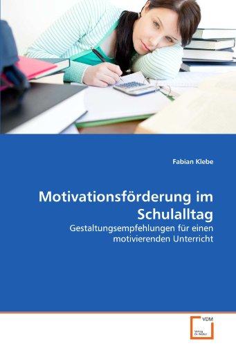 motivationsforderung-im-schulalltag-gestaltungsempfehlungen-fur-einen-motivierenden-unterricht