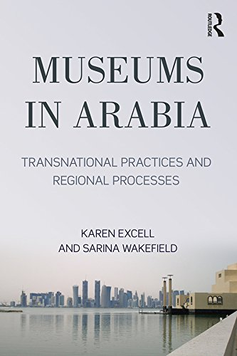 Museums in Arabia: Transnational Practices and Regional Processes (English Edition)