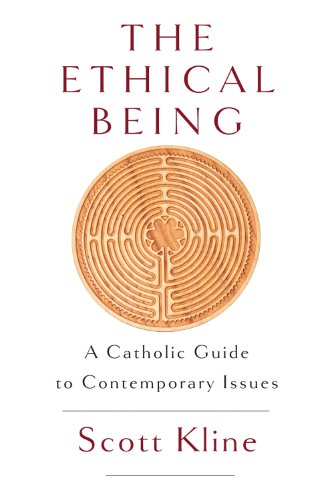 The Ethical Being: A Catholic Guide to Contemporary Issues