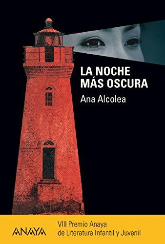 La noche más oscura (Literatura Juvenil (A Partir De 12 Años) - Premio Anaya (Juvenil)) por Ana Alcolea