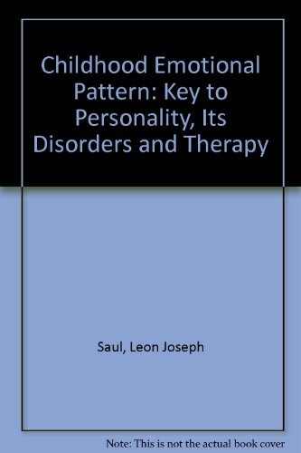 Childhood Emotional Pattern: Key to Personality, Its Disorders and Therapy by Leon Joseph Saul (1977-06-01)