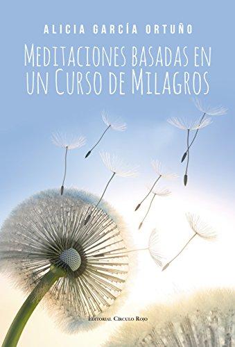 Meditaciones basadas en Un Curso de Milagros eBook: Ortuño, Alicia ...