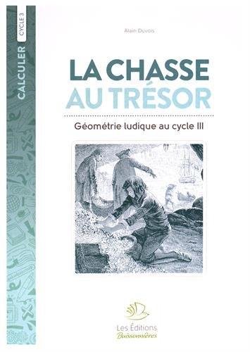 Mathématiques Cycle 3 La chasse au trésor : Géométrie ludique au cycle III. Cahier d'exercices