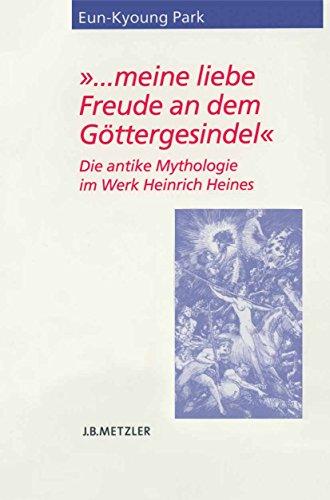 ... meine liebe Freude an dem Göttergesindel: Die antike Mythologie im Werk Heinrich Heines (Heine Studien)
