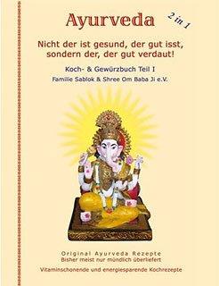 Nicht der ist gesund, der gut isst, sondern der, der gut verdaut: Teil I. Ayurveda Koch & Gewürzbuch. (Kräuter-medizin Ayurvedische)
