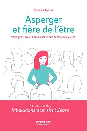 Asperger et fière de l'être: Voyage au coeur d'un autisme pas comme les autres (Histoires de vie) par Alexandra Reynaud