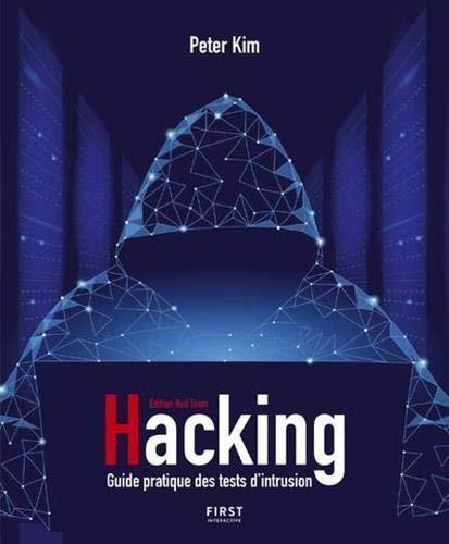 Hacking - Guide pratique des tests d'intrusion par Peter KIM
