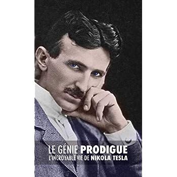 Le Génie Prodigue: L'Incroyable Vie de Nikola Tesla