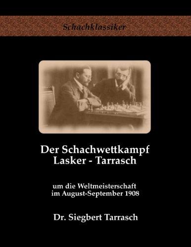 Der Schachwettkampf Lasker - Tarrasch: um die Weltmeisterschaft im August-September 1908 (Schachklassiker)