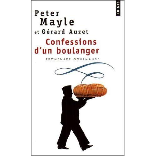 Confessions d'un boulanger : Les secrets de fabrication du pain : astuces et recettes de Peter Mayle (14 septembre 2006) Poche