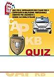 I quiz CAP-KB. Quiz per il superamento dell'esame per il certificato di abilitazione professionale KB suddivisi per argomenti e schede fac-simile d'esame