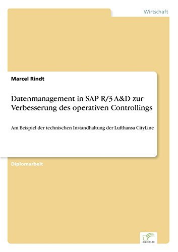 Datenmanagement in SAP R/3 A&D zur Verbesserung des operativen Controllings: Am Beispiel der technischen Instandhaltung der Lufthansa CityLine by Marcel Rindt (2002-01-01)