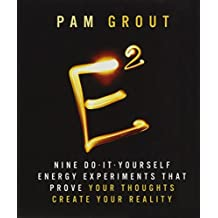E-Squared: Nine Do-It-Yourself Energy Experiments that Prove Your Thoughts Create Your Reality (Miniature Editions)