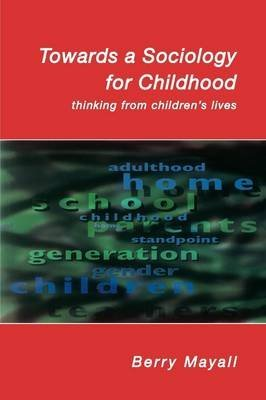 [(Towards a Sociology for Childhood : Thinking from Children's Lives)] [By (author) Berry Mayall] published on (June, 2002)