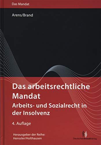 Das arbeitsrechtliche Mandat: Arbeits- und Sozialrecht in der Insolvenz (Das Mandat)