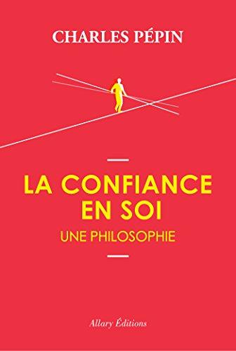 La confiance en soi, une philosophie par Charles Pepin
