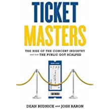 Ticket Masters: The Rise of the Concert Industry and How the Public Got Scalped by Dean Budnick (2011-06-01)