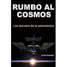 Rumbo al Cosmos: Los secretos de la astronáutica