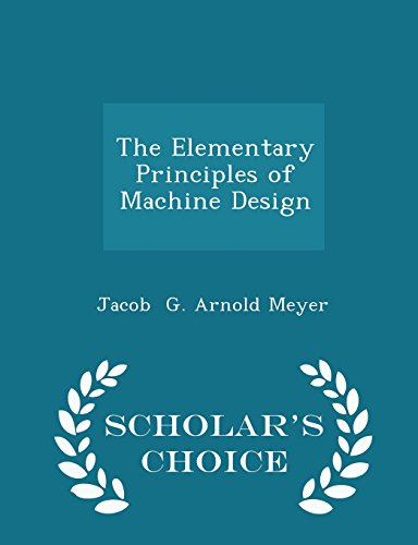 The Elementary Principles of Machine Design - Scholar's Choice Edition