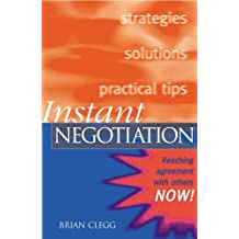Instant Negotiation: Reaching Agreement with Others NOW! by Brian Clegg (2000-09-01)