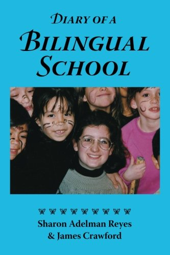 Diary of a Bilingual School: How a Constructivist Curriculum, a Multicultural Perspective, and a Commitment to Dual Immersion Education Combined to ... in Spanish- and English-Speaking Children