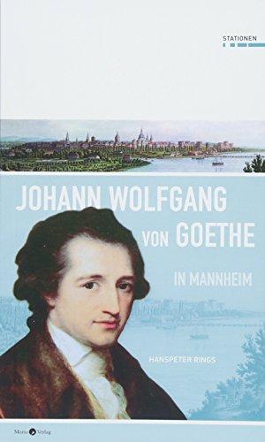 Johann Wolfgang von Goethe in Mannheim (Stationen, Band 27)