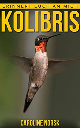 Kolibris: Ein Kinderbuch mit erstaunlichen Fotos und interessanten Fakten über Kolibris (Erinnert euch an mich Serie) (Kolibri Foto)