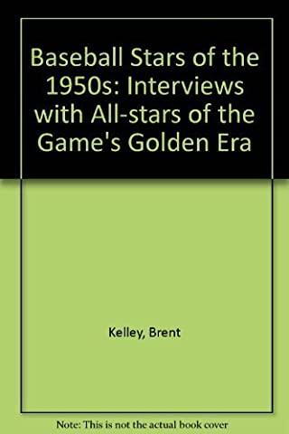 Baseball Stars of the 1950s: Interviews with All-Stars of the Game's Golden Era by Kelley, Brent P. (1993) Taschenbuch