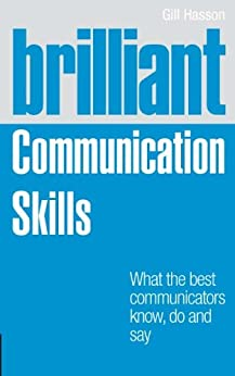 Brilliant Communication Skills: What the best communicators know, do and say (Brilliant Business) by [Hasson, Gill]