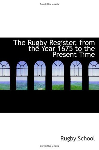 The Rugby Register, from the Year 1675 to the Present Time by Rugby School (2009-01-27)