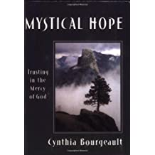Mystical Hope: Trusting in the Mercy of God (Cloister Books) by Cynthia Bourgeault (28-Mar-2001) Paperback
