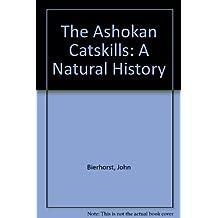 The Ashokan Catskills: A Natural History by John Bierhorst (1995-08-01)