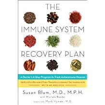 The Immune System Recovery Plan: A Doctor's 4-Step Program to Treat Autoimmune Disease [Hardcover] [2013] MD MPH Susan Blum, MD Mark Hyman, Michele Bender